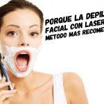 porqué la depilación facial con laser es el método mas recomendable