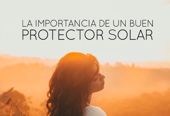 La importancia de un buen protector solar